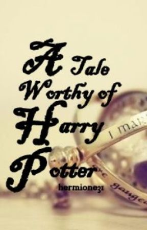 A Tale Worthy of Harry Potter by hermione31