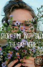 Story Time With Lilly The Gay Nerd  by Folie-a-deux-not