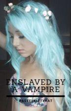 Enslaved by a Vampire by PastelKittyKat
