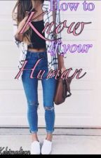 How To Know If Your A Human by kelsimadison