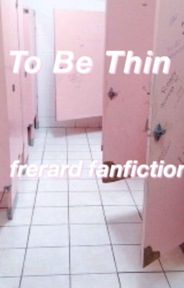 to be thin (frerard)
