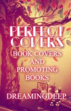 Perfect Covers - Book Covers & Promoting Your Book! *ON HOLD* by DreamingDeep