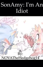 SonAmy: I'm An Idiot by NOVATheHedgehog14