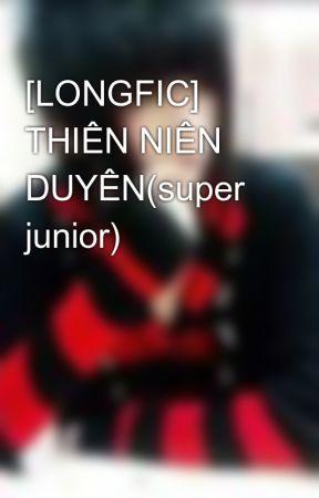 [LONGFIC] THIÊN NIÊN DUYÊN(super junior) by hante0