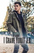 I Crave You// j.g by laidout