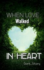When Love Walked In Heart by degrion