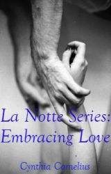 La Notte Series: Embracing Love by CynthiaCornelius