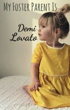 My Foster Parent is Demi Lovato | #Wattys2016 by MusicalMutant