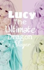Lucy, The Ultimate Dragon Slayer [Book One] by hunney-