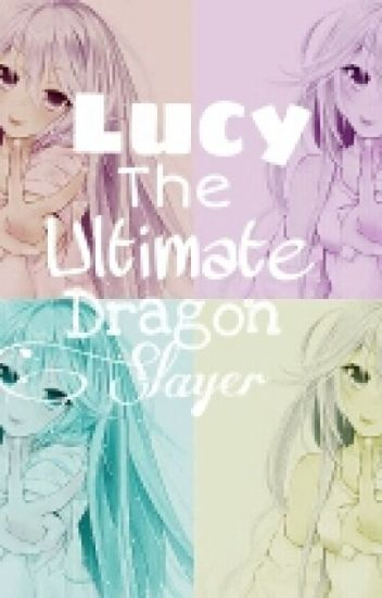 Lucy, The Ultimate Dragon Slayer [Book One]