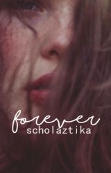 FOREVER by scholaztika