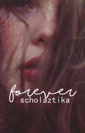 FOREVER by scholaztika
