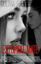 Estúpido Mate (Pausada Temporalmente) by GiulianaFuentes01