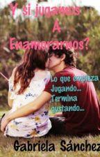 Y Si Jugamos A Enamorarnos? by Gabi145