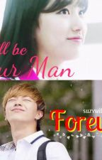 I will be YOUR MAN, FOREVER by suzywiththeboys