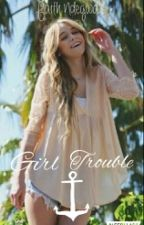 Girl Trouble ( Book 1 ) by 4eva_faith
