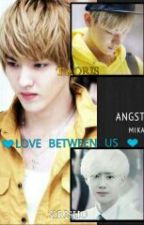 ❤ LOVE BETWEEN US ❤(ANGST) by mika9393