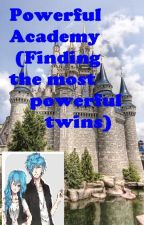 POWERFUL ACADEMY:FINDING THE MOST POWERFUL TWINS (COMPLETED) by Brattinellarayah