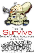 Tips To Survive the Zombie/Undead Apocalypse by HowlValentine
