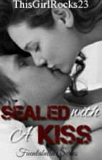 Sealed With A Kiss (FS#1) by ThisGirlRocks23