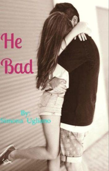 He Bad