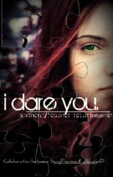 I Dare You. [Student/Teacher Relationship.]