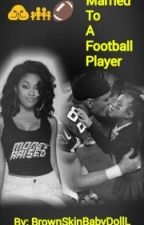 Married To A Football Player (Bahja Love Story) by BrownSkinBabyDollL
