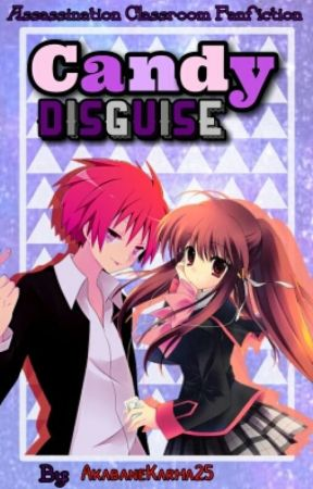 Candy Disguise (Assassination Classroom Fanfiction) by AkabaneKarma25