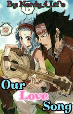 Our Love Song{Fairy Tail}{GaLe} by Nerdy_4_Life