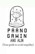 Paano Gawin ang Alin by ----TG