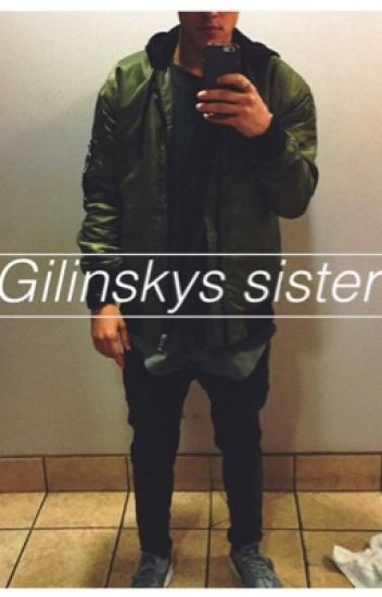 Gilinskys Sister (Omaha boys and magcon fanfiction)