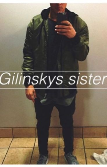 Gilinskys Sister (Omaha boys and magcon fanfiction)