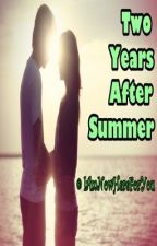 Two Years After Summer (BOOK 2 of My Summer Boyfriend) by IAmNowHereForYou