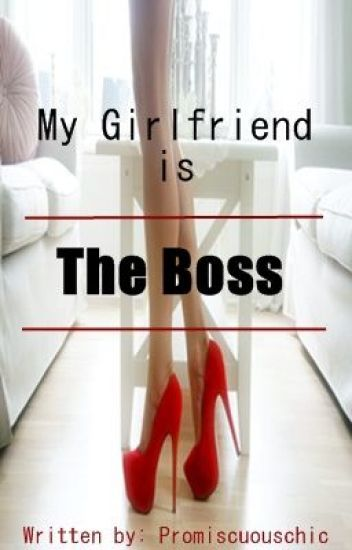 My girlfriend is THE BOSS