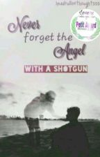 Never forget the Angel with a Shotgun by headfullofthoughtsss