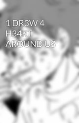 1 DR3W 4 H34RT AROUND US by kagehime17