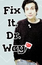 Fix It, Dr. Way (Frerard Oneshot) by faithisfound