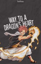 The Way to a Dragon's Heart (Natsu x Reader) by abc863