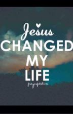 Jesus changed my life by panda_lover2323