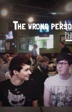 The Wrong Person - Phan (one shot) by SweetLittlePhangirl