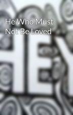 He Who Must Not Be Loved by Bek_Bek