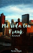 Mi vida con Frank (Frerard). by Akuma_Ryuk