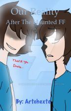 Our Reality  ( After The Haunted FF~EDITING) by Artchexte