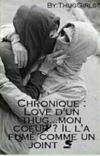 Chronique : Love d'un thug...mon coeur ? Il l'a fumé comme un joint. by ThugGirls