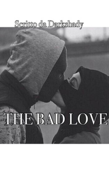 THE BAD LOVE