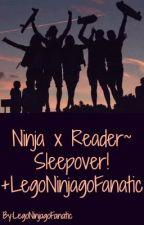 Ninja x Reader~ Sleepover!+LegoNinjagoFanatic by LegoNinjagoFanatic