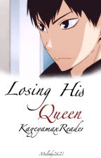 Losing His Queen [KageyamaxReader] by Melody2627