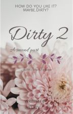 """Dirty 2. """"A Second Part"""" by MelBelieber"""