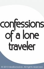 Confessions of a Lone Traveler by IskaExclusive