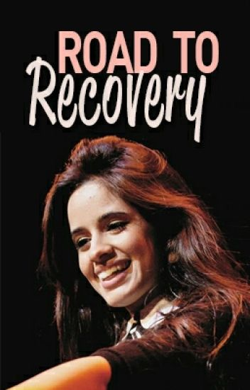 Road to Recovery (camila/you)